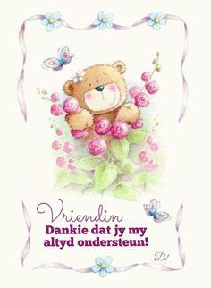 Vriendin Dankie dat jy my altyd ondersteun! Christian Greetings, Wisdom Quotes, Birthday Wishes, Birthdays, Teddy Bear, Afrikaans, D1, Cards, Friendship
