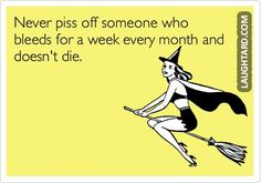 Never piss off someone who bleeds for a week every month  #lol #laughtard #lmao…