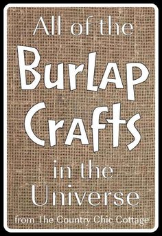 All of the burlap crafts in the universe...all in one place!  Burlap Crafts — get the entire collection! November 3, 2013 By Angie Holden