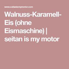 Walnuss-Karamell-Eis (ohne Eismaschine)   seitan is my motor