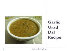Garlic Urad dal recipe which is made by using Black lentil and lahsun (garlic) as its main ingredient and it is highly rich in folic acid.