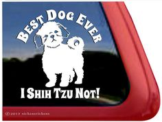 "Best Dog Ever I Shih Tzu Not - DC651SP2 - High Quality Adhesive Vinyl Window Decal Sticker - 5"" tall x 5"" wide on Etsy, $7.29"