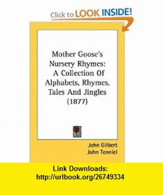 Mother Gooses Nursery Rhymes A Collection Of Alphabets, Rhymes, Tales And Jingles (1877) (9780548662267) John Gilbert, John Tenniel, Harrison Weir , ISBN-10: 0548662266  , ISBN-13: 978-0548662267 ,  , tutorials , pdf , ebook , torrent , downloads , rapidshare , filesonic , hotfile , megaupload , fileserve