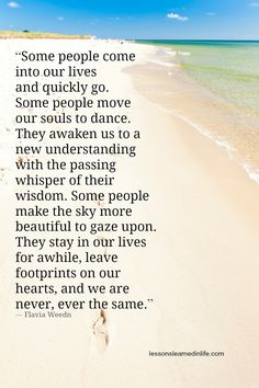 """Some people come into our lives and quickly go. Some people move our souls to dance. They awaken us to a new understanding with the passing whisper of their wisdom. Some people make the sky more be"