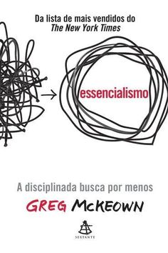Essencialismo - A Disciplinada Busca Por Menos