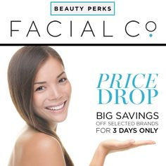 PRICE DROP SALE ~ BIG SAVINGS OFF POPULAR BRANDS FOR 3 DAYS ONLY! asap 26%, Burt's Bees 20%, Cellex-C 25%, Clarins 10%, Cosmecology 30%, Dr. Hauschka 20%, Essie 25% De Lorenzo 30%, Eye Of Horus 15%, Jane Iredale 22% Skinstitut 37%, Thalgo 26%. *Conditions apply, see our website for details - http://facialco.com.au/