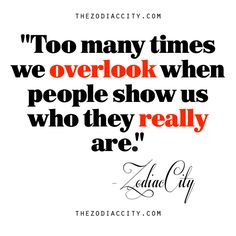 """zodiaccity: """"Quote: """"Too many times we overlook when people show us who they really are. Daily Astrology, City Quotes, Zodiac City, Say More, Show Us, Zodiac Quotes, Good Vibes, Self Improvement, Self Help"""