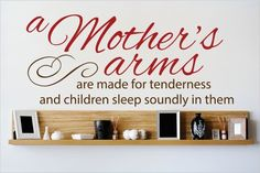 A Mother's Arms Are Made for Tenderness and Children Sleep Soundly In Them Wall Decal
