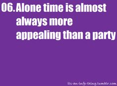 I really DO love my friends and family, but I also need a LOT of alone time.  *sigh