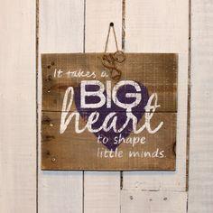 Teacher Gift, Preschool Teacher Gift, Daycare Gift, Wood Sign For Teacher, Classroom Decoration, It Take a Big Heart to Shape Little Minds