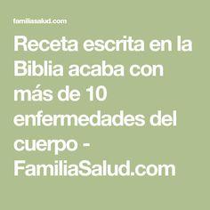 Receta escrita en la Biblia acaba con más de 10 enfermedades del cuerpo - FamiliaSalud.com