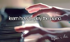 I kind of know how to play, but I wish I could perform my favorite music on piano