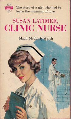 Nurses by the Book – Susan Latimer, Clinic Nurse (Welch) Vintage Book Covers, Vintage Comic Books, Vintage Comics, Nursing Pins, Nursing Books, Vintage Nurse, Vintage Girls, Pulp Fiction Art, Pulp Art