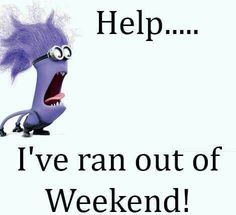 Help I Ran Out Of Weekend weekend minion minions weekend quotes funny morning quotes funny weekend quotes minion quotes happy weekend quotes funny saturday morning quotes funny saturday quotes Good Morning Funny Pictures, Funny Good Morning Quotes, Morning Humor, Morning Pics, Weekend Quotes, Summer Quotes, Sunday Quotes, Monday Sayings, Weekend Messages
