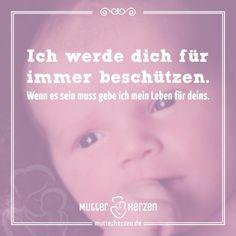 Mehr schöne Sprüche auf: www.mutterherzen.de  #leben #beschützen #schutz #aufpassen #helfen #dasein #mutterliebe #mutterherz #kind #baby #kinder #tochter #sohn