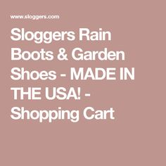 Sloggers Rain Boots & Garden Shoes - MADE IN THE USA! - Shopping Cart