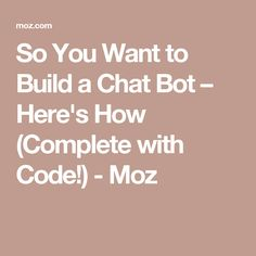 So You Want to Build a Chat Bot – Here's How (Complete with Code!) - Moz