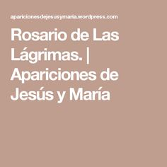 Rosario de Las Lágrimas.   Apariciones de Jesús y María