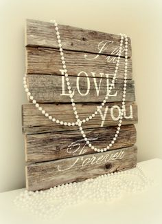 Rustic i'll love you forever made from pallet boards, made to look like the side of a weathered barn.