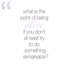 """What is the point of being alive if you don't at least try to do something remarkable? - John Green """"An Abundance Of Katherines"""" John Green Novels, John Green Books, John Green Quotes, Looking For Alaska, Words Worth, Truth Hurts, Book Quotes, Quotes Quotes, Some Words"""