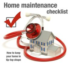 Home maintenance checklist. What do you need to do, and when, to keep your home in tip-top shape?