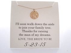 Mother of the Groom Necklace ••••••••••••••••••••••••••••••••••••••••••• •Charm Type/Size: small 14mm (about 1/2) *shiny finish, 14k gold plated tree charm, *The charm is shown compared to a dime in the fourth photo. •Customization: The card comes customized with date of your wedding and the following quote. If no date is listed, the card will just be sent with the quote: Ill soon walk down the aisle To