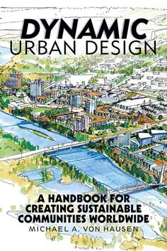 Dynamic Urban Design: A Handbook for Creating Sustainable Communities Worldwide…