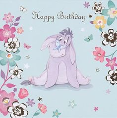 Winnie The Pooh - Eeyore Birthday Card - Pale Blue Happy Birthday Quotes For Friends, Happy Birthday Pictures, Happy Birthday Greetings, Eeyore Pictures, Eeyore Quotes, Happy Birthday Wallpaper, Greetings Images, Nickelodeon Cartoons, Happy Wishes