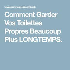 Comment Garder Vos Toilettes Propres Beaucoup Plus LONGTEMPS.