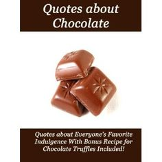 Quotes about Chocolate - With Bonus Recipe for Chocolate Truffles Included! (Kindle Edition) http://www.amazon.com/dp/B006ZDPRHM/?tag=dismp4pla-20