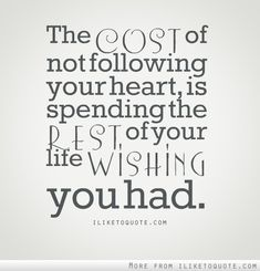 The cost of not following your heart