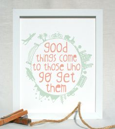 Good things come to those who go get them inspirational quote print in light pink and green chic doodle and hand lettering 8x10 art print. $10.00, via Etsy.