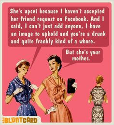 My mom's nothing like the woman in the card, but I found it funny. Sooo...still posting it. hahaha. :))