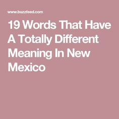 19 Words That Have A Totally Different Meaning In New Mexico