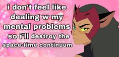 Mental Problems, Watch Cartoons, She Ra Princess Of Power, Im Not Okay, Space Time, Twitter Sign Up, Work On Yourself, Let It Be, Humor