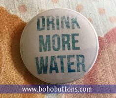 Drink More Water Pinback Button Health Magnet by BohoButtonShop healthy living pinback button, magnet, backpack pins, custom pins and patches, travel buttons, social quote button, hippie and bohemian flair, etsy, vegan feminist quote, books author reading pins, boho buttons, sticker decals, world traveler and adventure gear