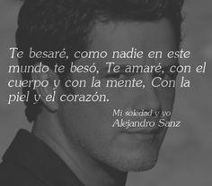 Mas Frases...: Frase de Alejandro Sanz: Te besaré, como nadie en este mundo te beso...