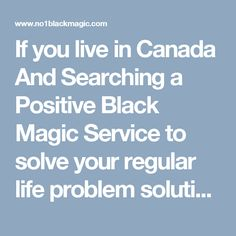 If you live in Canada And Searching a Positive Black Magic Service to solve your regular life problem solution Contact our Black Magic Specialist in Canada Astrologer Ram Kishore Tantrik. Call-+91-9855543836 www.no1blackmagic.com/black-magic-specialist-in-canada.php #BlackMagicSpecialistinCanada, #BlackMagicSpecialistAstrologerinCanada, #BlackMagicServiceinCanada, #BlackMagicinCanada, #No1BlackMagicpecialistinCanada