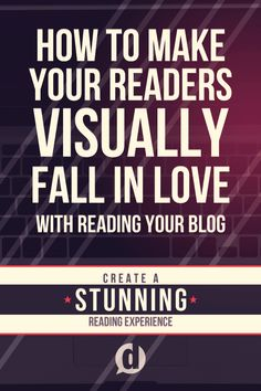 3 Simple concepts that will teach you how to make readers visually fall in love with reading your blog.