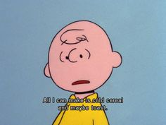 You're not that great of a chef either. | Community Post: 18 Signs You're A Real Life Charlie Brown