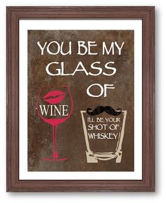 You be my glass of wine art print, i'll be your shot of whiskey - cute for my chalkboard wall in the kitchen
