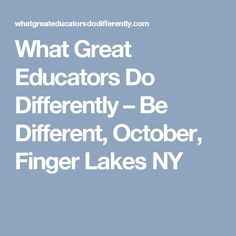 What Great Educators Do Differently – Be Different, October, Finger Lakes NY Math Coach, Best Teacher, Teaching, Education Conferences, Finger Lakes, October, Corner, Education, Onderwijs