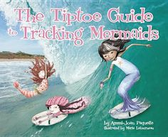 The Tiptoe Guide to Tracking Mermaids by Ammi-Joan Paquette and Marie Letourneau (and click for a contest to win a signed copy)