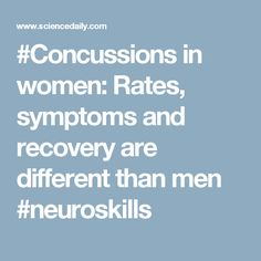 #Concussions in women: Rates, symptoms and recovery are different than men #neuroskills