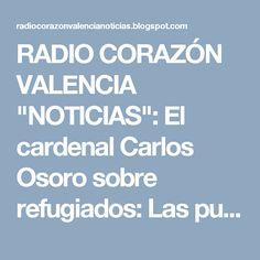 """RADIO CORAZÓN VALENCIA  """"NOTICIAS"""": El cardenal Carlos Osoro sobre refugiados: Las pue..."""