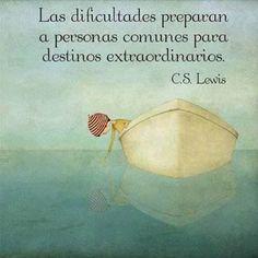 """""""Las dificultades preparan a personas comunes para destinos extraordinarios"""". #CSLewis #Citas #Frases:"""