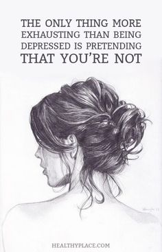 Depression quote: The only thing more exhausting than being depressed is pretending that you're not. www.HealthyPlace.com