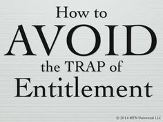 """There are many traps in life, but you want to avoid the trap of entitlement.""  How to Avoid the Trap of Entitlement   Please share this email with a friend.    Join our email club at www.mtnuniversal.com to receive your very own personal updates, discounts, etc.  Blog Page - http://www.mtnuniversal.com/mtn-universal-blog/ Follow us on Twitter - https://twitter.com/FearNotBeWeird Like us on Facebook - https://www.facebook.com/mtnuniversal"