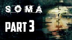 SOMA Gameplay Walkthrough Part 3 (XboxPS4PC) [Horror Game]