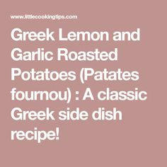 Greek Lemon and Garlic Roasted Potatoes (Patates fournou) : A classic Greek side dish recipe!